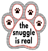 The Snuggle Is Real paw magnet *NEW*