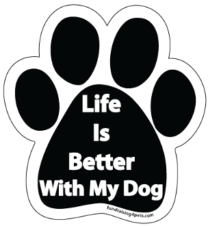 Life Is Better With My Dog Paw Magnet - NEW!