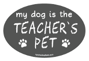 My Dog is the Teacher's Pet oval magnet - gray *NEW*