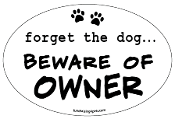 Forget the Dog - Beware of Owner oval magnet *NEW*