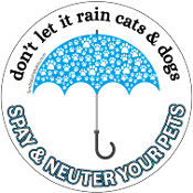 Don't Let It Rain Cats & Dogs - Spay & Neuter Your Pets *NEW*