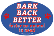 Bark Back Better - Foster an Animal in Need oval magnet *NEW*